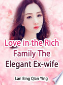 Love in the Rich Family: The Elegant Ex-wife