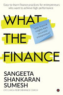 What the Finance  Easy To Learn Finance Practices for Entrepreneurs Who Want to Achieve High Performance