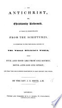 The Antichrist; Or, Christianity Reformed. In which is Demonstrated from the Scriptures ... that Evil and Good are from One Source; Devil and God One Spirit, Etc. [Sixteen Lectures.]