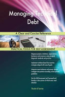Managing Technical Debt a Clear and Concise Reference