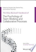 """The Wiley Blackwell Handbook of the Psychology of Team Working and Collaborative Processes"" by Eduardo Salas, Ramon Rico, Jonathan Passmore"