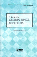 A Guide to Groups, Rings, and Fields