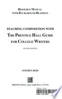 Teaching composition with The Prentice Hall guide for college writers. Resource manual with background readings
