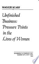 Unfinished Business : Pressure Pooints in the Lives of Women