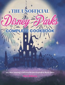 The Unofficial Disney Parks Complete Cookbook