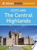 The Central Highlands Rough Guides Snapshot Scotland  includes Loch Lomond  The Cairngorms  the Trossachs  The Malt Whisky Trail and the Speyside Way