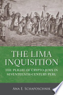 The Lima Inquisition  : The Plight of Crypto-Jews in Seventeenth-Century Peru