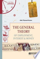 The general theory of employment, interest & money. Общая теория занятости, процента и денег