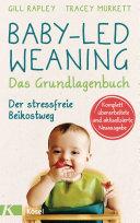 Baby-led Weaning - Das Grundlagenbuch: Der stressfreie Beikostweg