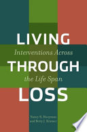 """Living Through Loss: Interventions Across the Life Span"" by Nancy R. Hooyman, Betty J. Kramer"