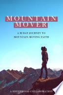 Mountain Mover A 30 Day Journey To Mountain Moving Faith