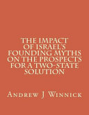 The Impact Of Israel S Founding Myths On The Prospects For A Two State Solution