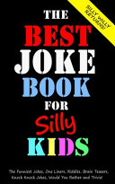 The Best Joke Book for Silly Kids  the Funniest Jokes  One Liners  Riddles  Brain Teasers  Knock Knock Jokes  Would You Rather and Trivia