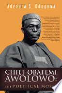 Chief Obafemi Awolowo The Political Moses