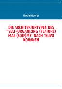 """DIE ARCHITEKTURTYPEN DES """"SELF-ORGANIZING (FEATURE) MAP (SO(F)M)"""" NACH TEUVO KOHONEN"""
