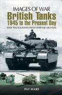 British Tanks  1945 to the Present Day