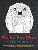 Cats and Dogs Planet   Coloring Book for Adults   Airedale Terriers  Toyger  Norfolk Terriers  Wichien Maat  Sloughis  and More