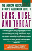 American Medical Women s Association Guide to Ears  Nose  and Throat