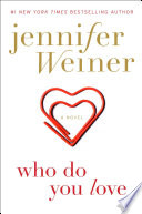 """Who Do You Love: A Novel"" by Jennifer Weiner"