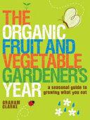 Organic Fruit and Vegetable Gardener's Year by Graham Clarke