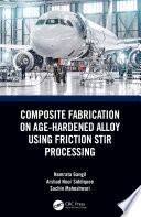 Composite Fabrication on Age Hardened Alloy using Friction Stir Processing