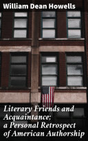 Literary Friends and Acquaintance; a Personal Retrospect of American Authorship [Pdf/ePub] eBook