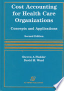 Cost Accounting for Health Care Organizations  : Concepts and Applications