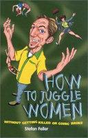How to Juggle Women