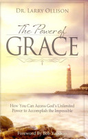 The Power Of Grace How You Can Access God S Unlimited Power To Accomplish The Impossible