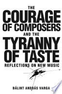 The Courage of Composers and the Tyranny of Taste Book