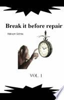 Break it before repair