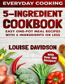 5 Ingredient Cookbook: Easy One-Pot Meal Recipes with 5 Ingredients Or Less - Over 500 Recipes Included Pdf/ePub eBook