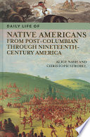 Daily Life Of Native Americans From Post Columbian Through Nineteenth Century America Book PDF