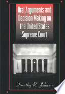 Oral Arguments and Decision Making on the United States Supreme Court