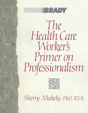 The Health Care Worker s Primer on Professionalism
