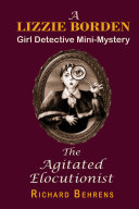 The Agitated Elocutionist: A Lizzie Borden, Girl Detective Mini-Mystery