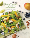 Fresh Tastes from a Well Seasoned Kitchen  Over 170 Flavorful Recipes  Essential Cooking Tips   Delightful Stories to Spark Inspiration in Your Kitche