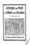 Archetypes And Motifs In Folklore And Literature A Handbook