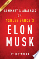 Elon Musk by Ashlee Vance   Summary   Analysis