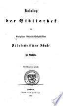 Katalog der Bibliothek der Königlichen Rheinisch-Westphälischen Polytechnischen Schule zu Aachen