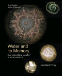 Water and its memory - New astonishing insights in water research