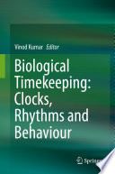 Biological Timekeeping: Clocks, Rhythms and Behaviour
