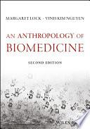 """An Anthropology of Biomedicine"" by Margaret Lock, Vinh-Kim Nguyen"