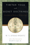 Tibetan Yoga and Secret Doctrines, Or, Seven Books of Wisdom of the Great Path, According to the Late Lāma Kazi Dawa-Samdup's English Rendering ;
