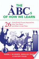 """The ABCs of How We Learn: 26 Scientifically Proven Approaches, How They Work, and When to Use Them"" by Daniel L. Schwartz, Jessica M. Tsang, Kristen P. Blair"
