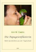 Die Papageienflüsterin. Mehr Geschichten aus der Vogelschule