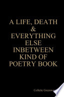 A Life Death Everything Else Inbetween Kind Of Poetry Book