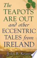 The Teapots Are Out and Other Eccentric Tales from Ireland