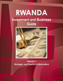 Rwanda Investment and Business Guide Volume 1 Strategic and Practical Information