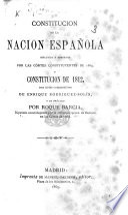 Constitucion de la Nacion Española ... aprobada por las Córtes Constituyentes de 1869, y Constitucion de 1812, con notas comparativas de E. Rodriguez-Solís, y un prólogo por R. Barcia